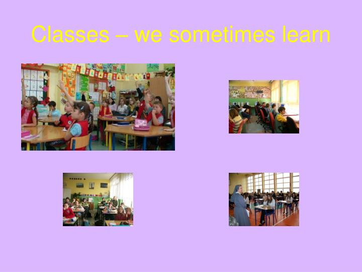 Classes – we sometimes learn
