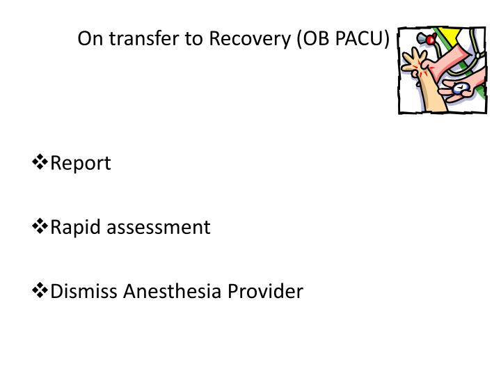 On transfer to Recovery (OB PACU)