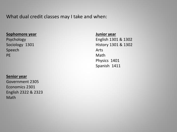 What dual credit classes may I take and when: