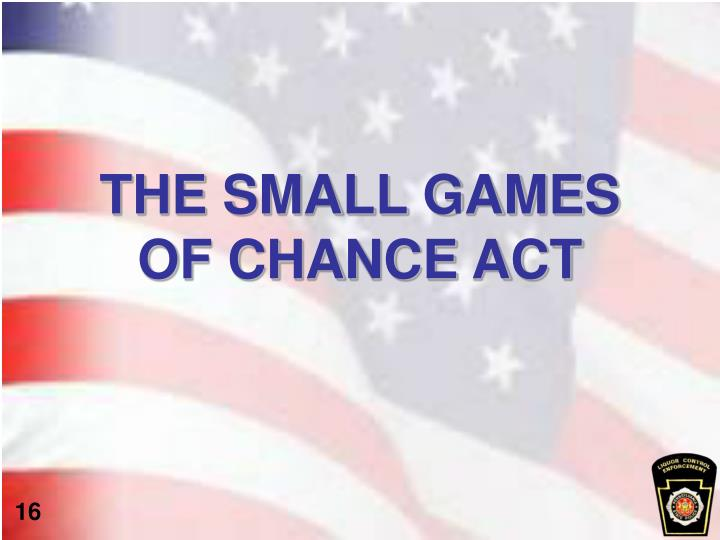 THE SMALL GAMES OF CHANCE ACT