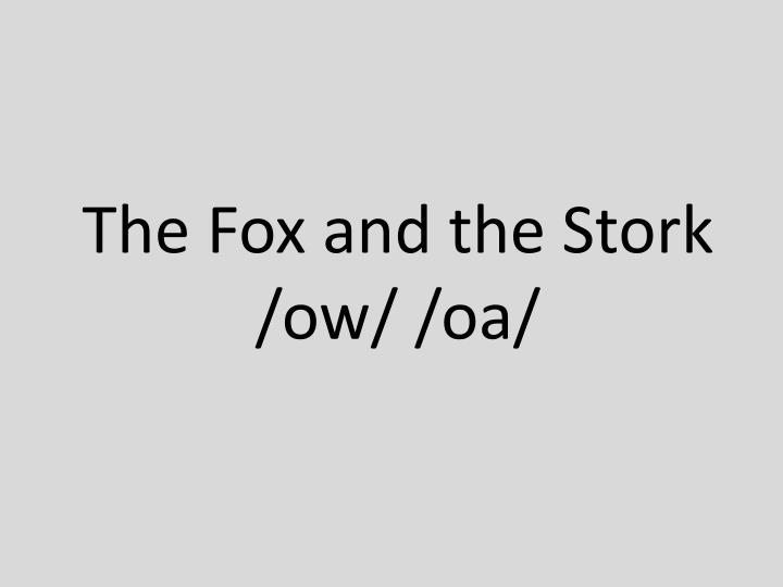 The fox and the stork ow oa