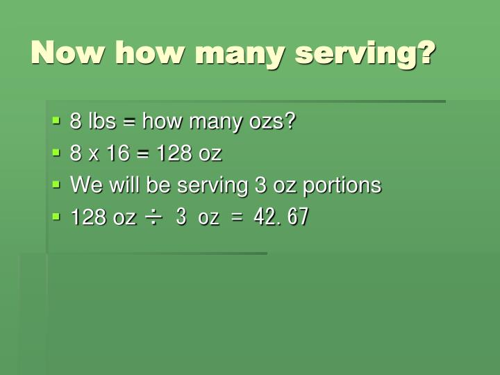 Now how many serving?