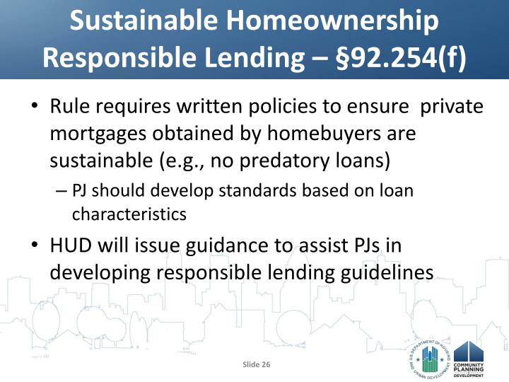 Sustainable Homeownership Responsible Lending – §92.254(f)