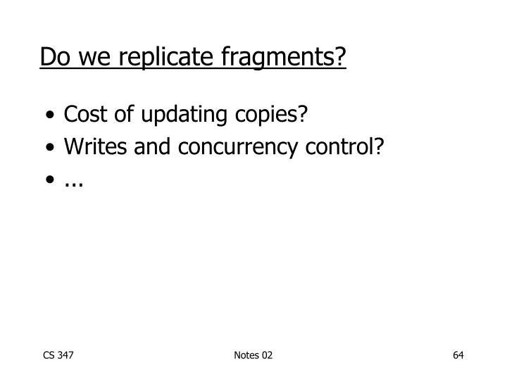 Do we replicate fragments?