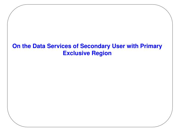 On the Data Services of Secondary User with Primary Exclusive Region