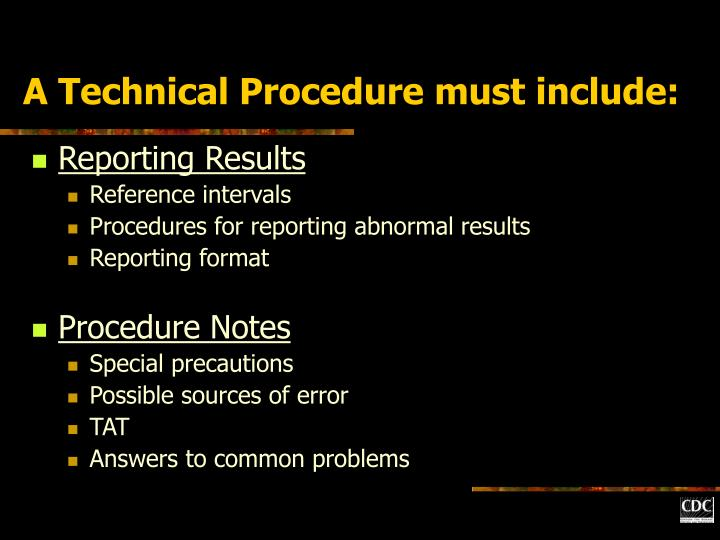 A Technical Procedure must include: