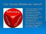 can quality models be useful