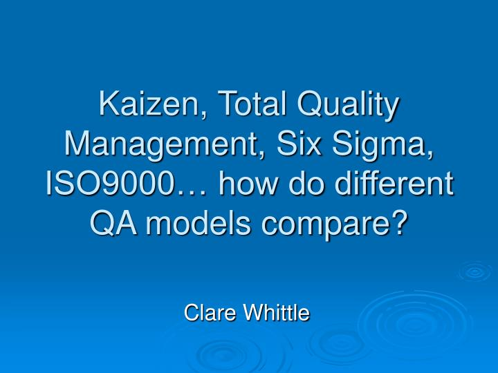 Kaizen total quality management six sigma iso9000 how do different qa models compare