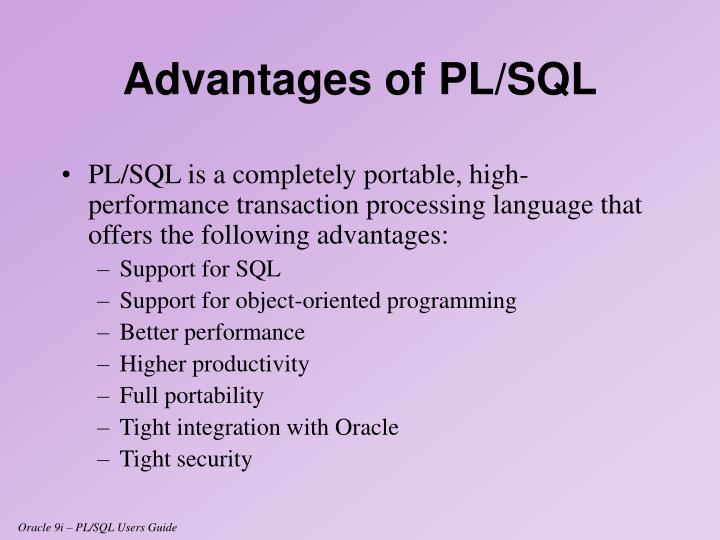 PL/SQL is a completely portable, high-performance transaction processing language that offers the following advantages: