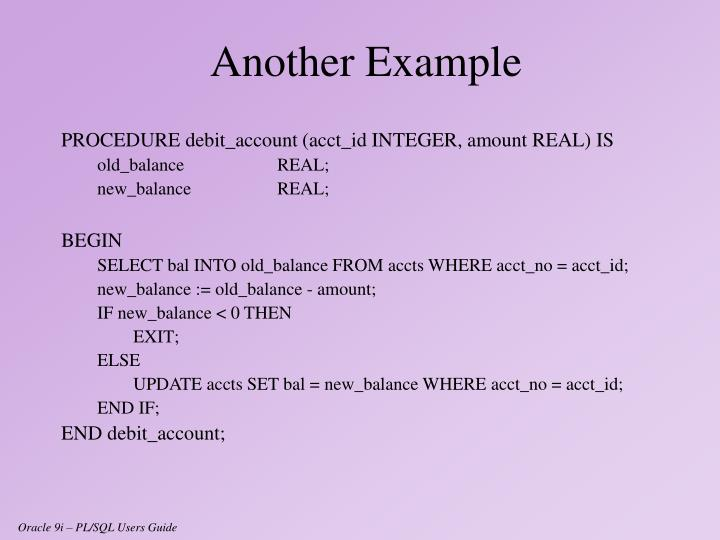 PROCEDURE debit_account (acct_id INTEGER, amount REAL) IS