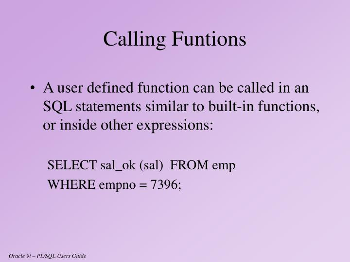 A user defined function can be called in an SQL statements similar to built-in functions, or inside other expressions: