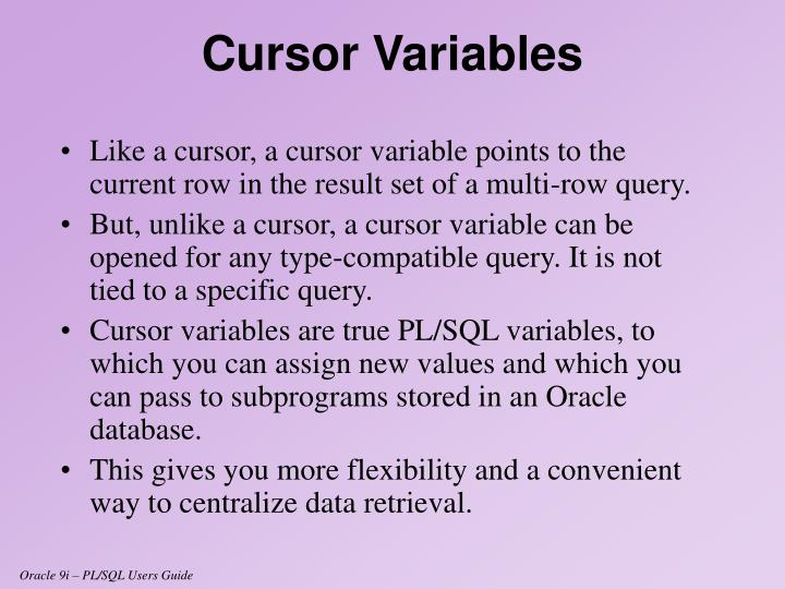 Like a cursor, a cursor variable points to the current row in the result set of a multi-row query.