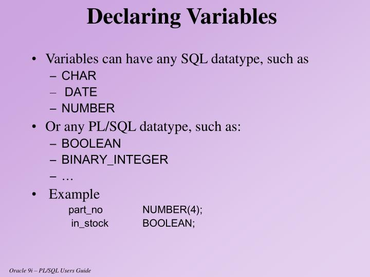 Variables can have any SQL datatype, such as