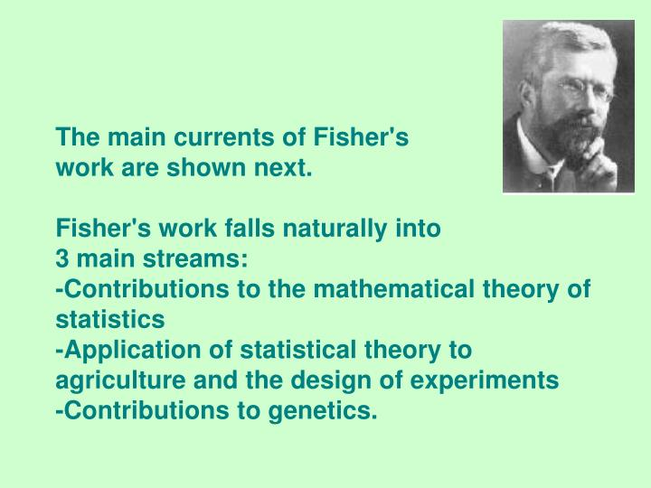The main currents of Fisher's                                    work are shown next.