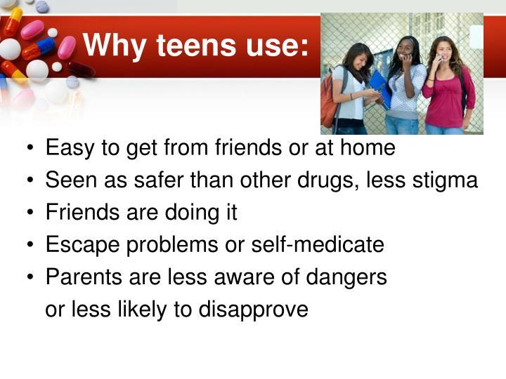 Why teens use: