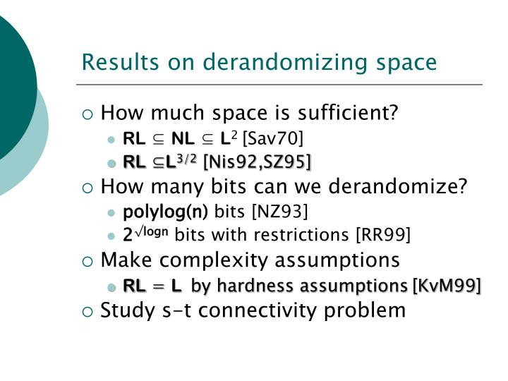 Results on derandomizing space