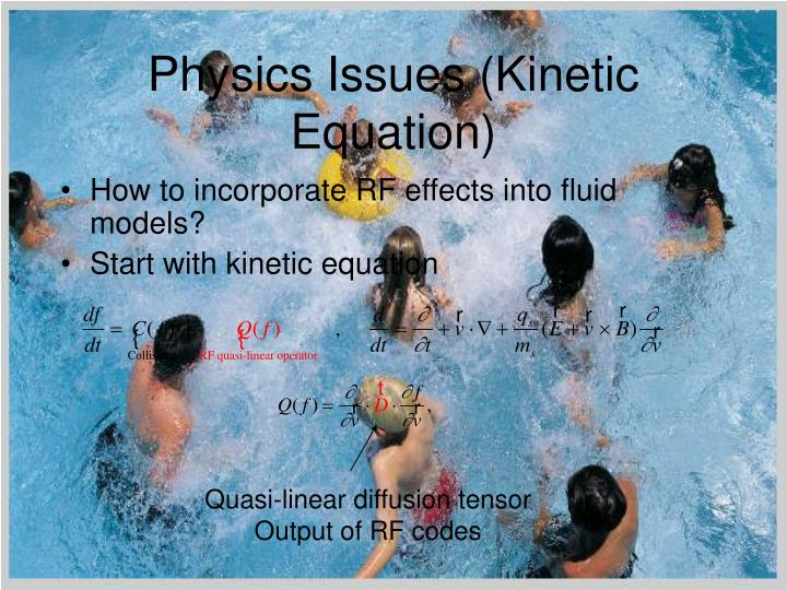 Physics Issues (Kinetic Equation)