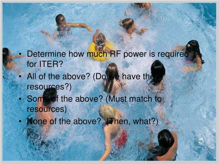 Determine how much RF power is required for ITER?