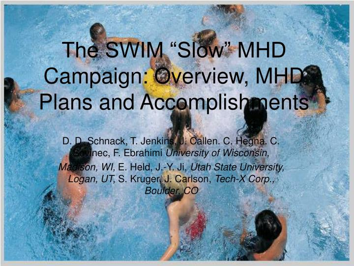 """The SWIM """"Slow"""" MHD Campaign: Overview, MHD Plans and Accomplishments"""