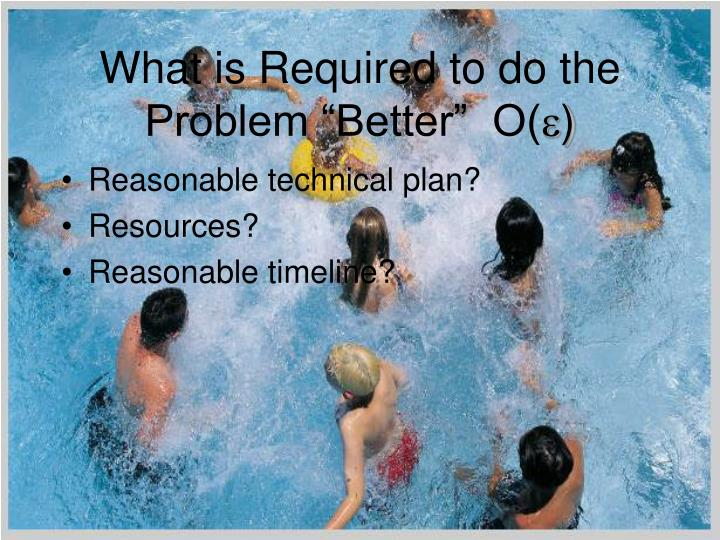 "What is Required to do the Problem ""Better""  O("