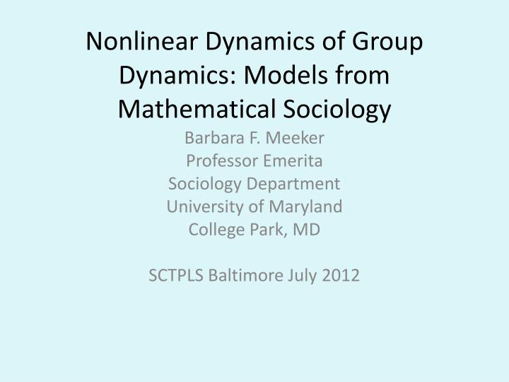 Nonlinear dynamics of group dynamics models from mathematical sociology