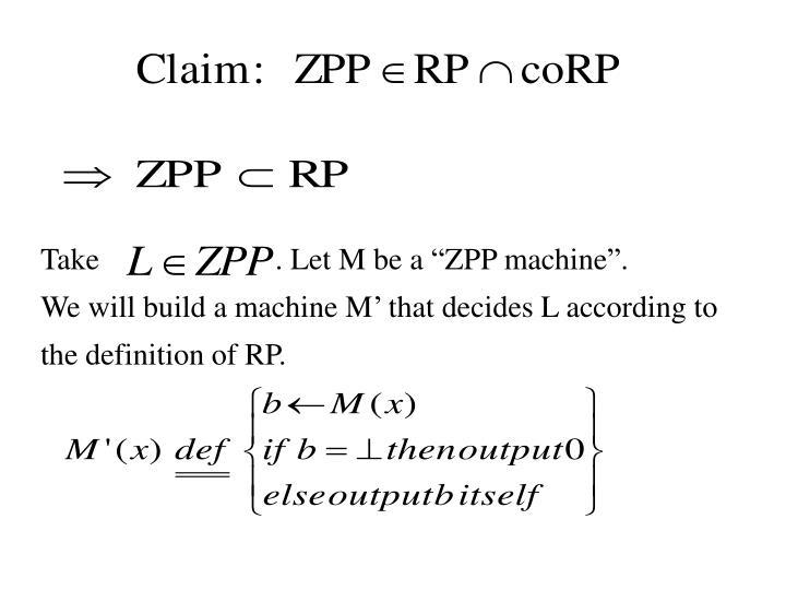 Take                       . Let M be a ZPP machine.
