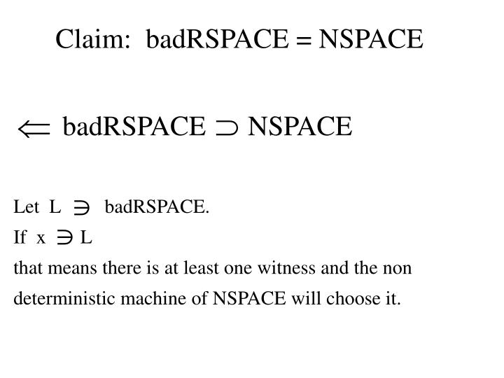 Claim:  badRSPACE = NSPACE