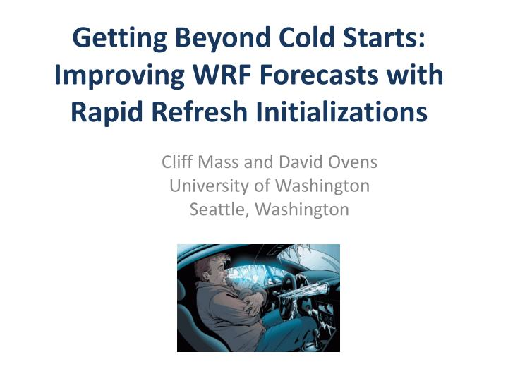Getting beyond cold starts improving wrf forecasts with rapid refresh initializations