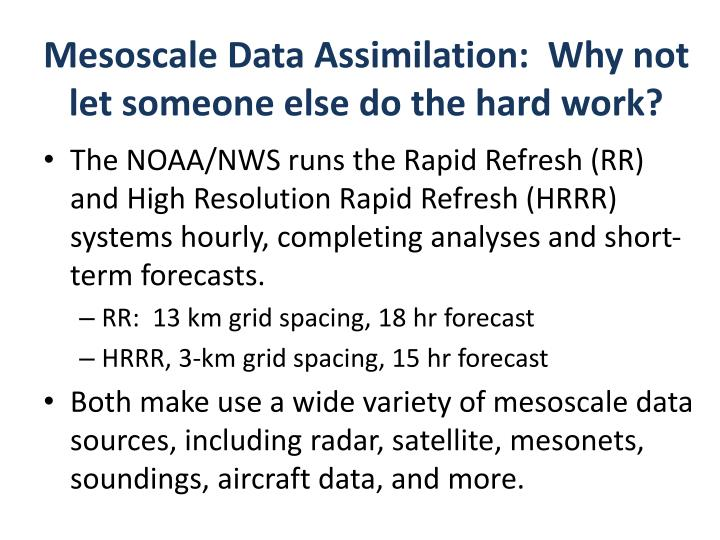 Mesoscale data assimilation why not let someone else do the hard work