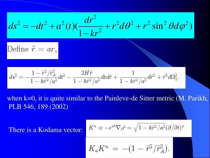 when k=0, it is quite similar to the Painleve-de Sitter metric (M. Parikh,