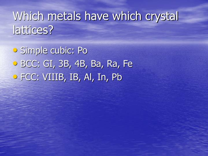 Which metals have which crystal lattices?