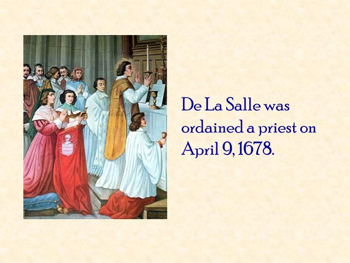 De La Salle was ordained a priest on April 9, 1678.