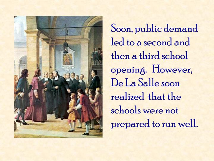 Soon, public demand led to a second and then a third school opening.   However, De La Salle soon realized  that the schools were not prepared to run well.