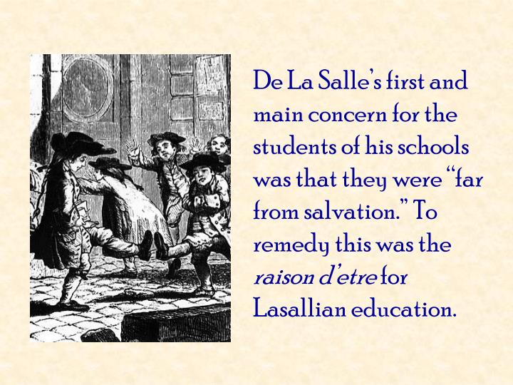 "De La Salle's first and main concern for the students of his schools was that they were ""far from salvation."" To remedy this was the"