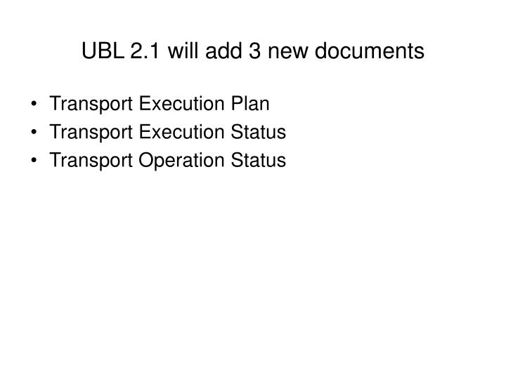 UBL 2.1 will add 3 new documents