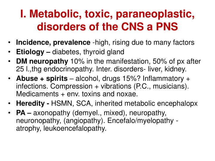 I. Metabolic, toxic, paraneoplastic, disorders of the CNS a PNS