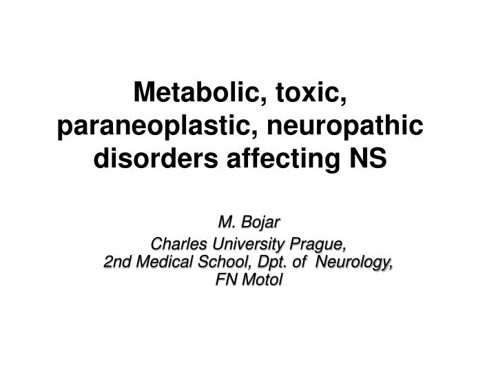 Metabolic toxic paraneoplastic neuropathic disorders affecting ns