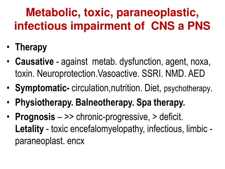 Metabolic, toxic, paraneoplastic, infectious impairment of  CNS a PNS