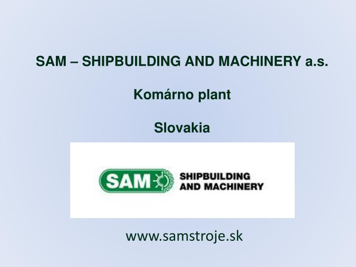 Sam shipbuilding and machinery a s kom rno plant slovakia