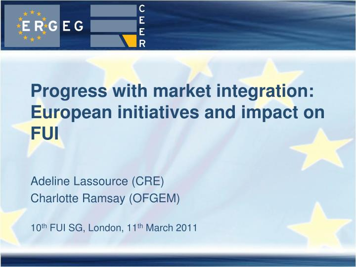 Progress with market integration european initiatives and impact on fui