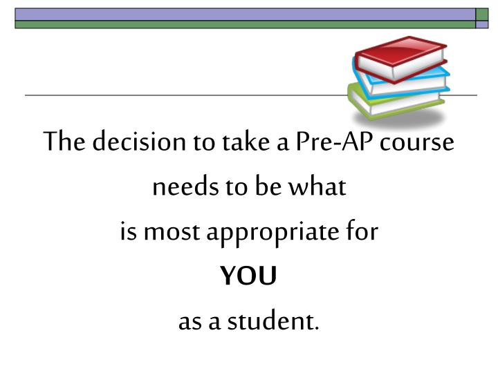 The decision to take a Pre-AP course needs to be what