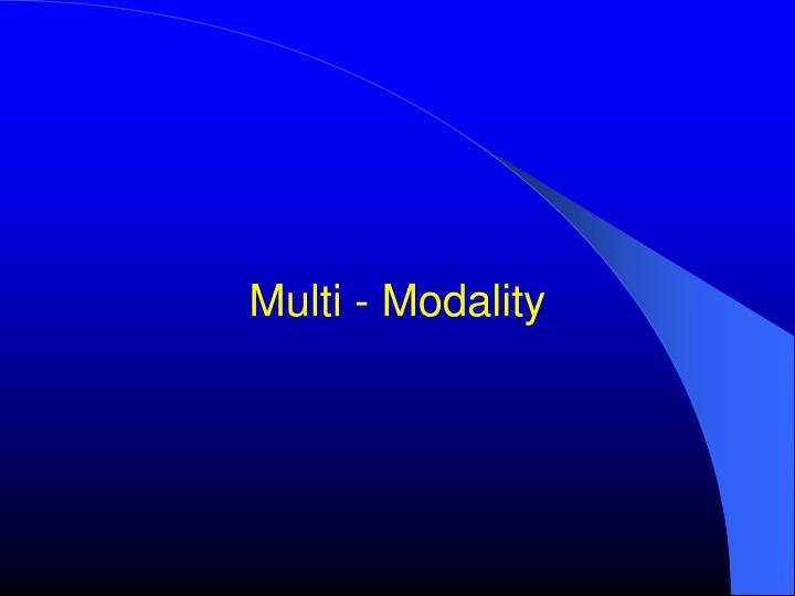Multi - Modality