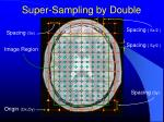 super sampling by double