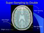 super sampling by double1