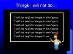 things i will not do