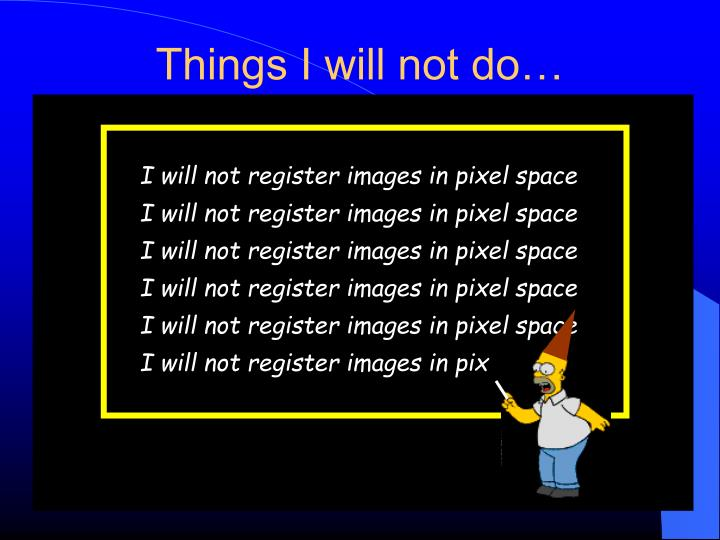 I will not register images in pixel space
