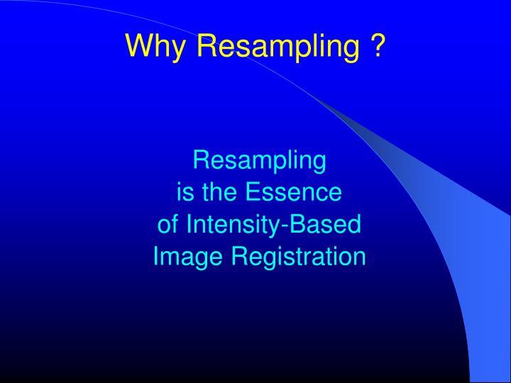 Why Resampling ?