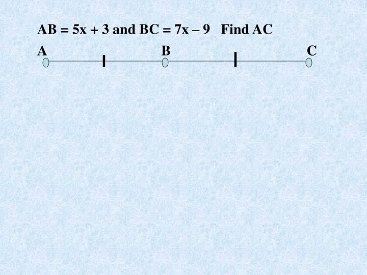 AB = 5x + 3 and BC = 7x – 9   Find AC