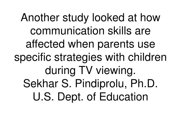 Another study looked at how communication skills are affected when parents use specific strategies with children during TV viewing.