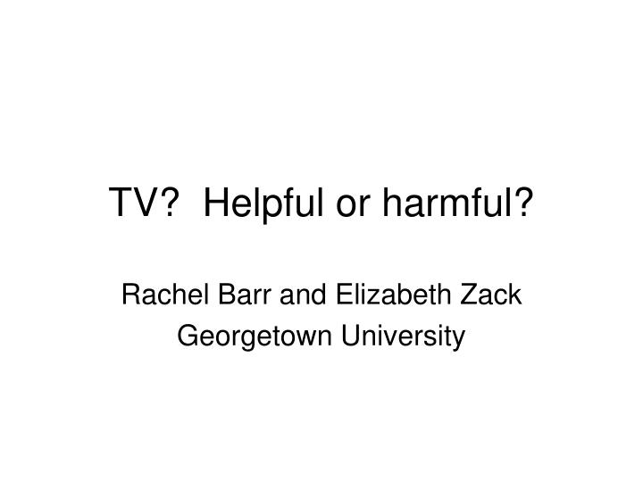 Tv helpful or harmful